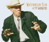 WATERMELON SLIM  - CD AND THE WORKERS
