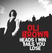 BROWN OLI  - CD HEADS I WIN TAILS YOU..