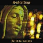 SUBTERFUGE  - CD BLIND TO REASON