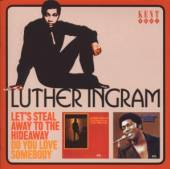 LUTHER INGRAM  - CD LET'S STEAL AWAY/DO YOU LOVE..