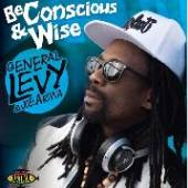 GENERAL LEVY & JOE ARIWA  - CD BE CONSCIOUS AND WISE