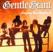 GENTLE GIANT  - CD PLAYING THE CLEVELAND