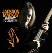 MACKAY JACKSON  - CD HIGHWAY TO COUNTRY