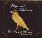 ELIGH & JO WILKINSON  - CD ON SACRED GROUND MOTHER..