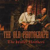 WALLER BROTHERS  - CD OLD PHOTOGRAPH