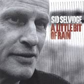 SELVIDGE SID  - CD LITTLE BIT OF RAIN