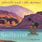 ROTH GABRIELLE & MIRRORS  - CD STILLPOINT A COMPILATION