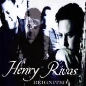RIVAS HENRY  - CD REIGNITED