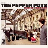 PEPPER POTS  - CD TRAIN TO YOUR LOVER