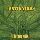 INSTIGATORS  - CD LIVING GIFT