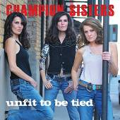 CHAMPION SISTERS  - CD UNFIT TO BE TIED