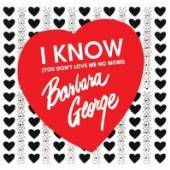 GEORGE BARBARA  - CD I KNOW (YOU DON'T LOVE..