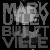 MARK UTLEY  - CD BULLETVILLE