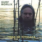 MORLIX GURF  - CD TOAD OF TITICACA