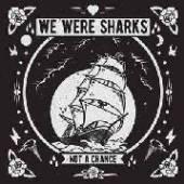 WE WERE SHARKS  - VINYL NOT A CHANCE [VINYL]