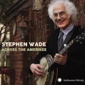 WADE STEPHEN  - CD ACROSS THE AMERIKEE