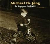 JONG MICHAEL DE  - CD LE VOYAGEUR SOLITAIRE