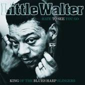 LITTLE WALTER  - VINYL HATE TO SEE YOU GO -HQ- [VINYL]
