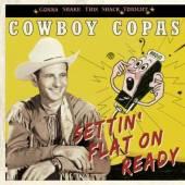 COWBOY COPAS  - CD SETTIN' FLAT ON READY