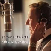 KAISER ROLAND  - CD STROMAUFWARTS - KAISER SINGT KAISER