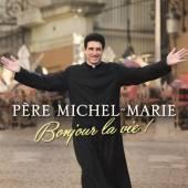 PERE MICHEL-MARIE  - CD PERE MICHEL-MARIE: BONJOUR LA VIE