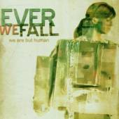 EVER WE FALL  - CD WE ARE BUT HUMAN