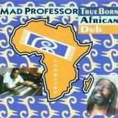 MAD PROFESSOR  - CD TRUE BORN AFRICAN DUB