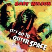 WILSON GARY  - CD LET'S GO TO OUTHER SPACE