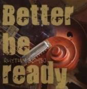 RHYTHM BOMBS  - CD BETTER BE READY