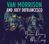 VAN MORRISON AND JOEY DEFRANCE..  - CD YOU'RE DRIVING ME CRAZY