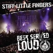STIFF LITTLE FINGERS  - BR BEST SERVED LOUD