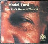 T-MODEL FORD  - CD SHE AIN'T NONE OF YOUR'N