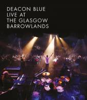 DEACON BLUE  - CD LIVE AT THE GLASGOW BARROWLANDS CDDVD