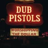 DUB PISTOLS  - CD WORSHIPPING THE DOLLAR