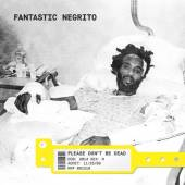 FANTASTIC NEGRITO  - CD PLEASE DON'T BE DEAD
