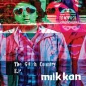 MILK KAN  - VINYL GLITCH COUNTRY -EP- [VINYL]