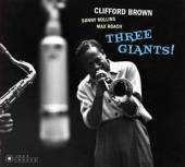 BROWN CLIFFORD & ROLLINS SON  - CD THREE GIANTS!/ CLIFFORD..