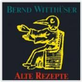 WITTHUSER BERND  - CD ALTE REZEPTE