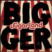 SUGARLAND  - CD BIGGER
