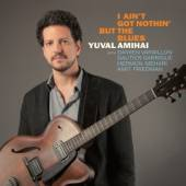 AMIHAI YUVAL  - CD I AIN''T GOT NOTHIN'' BUT THE BLUES