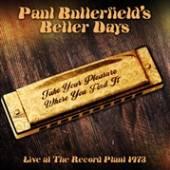 BUTTERFIELD PAUL -BETTER  - CD TAKE YOUR PLEASURE..
