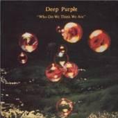 DEEP PURPLE  - VINYL WHO DO WE THINK WE.. -HQ- [VINYL]