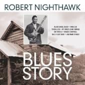 NIGHTHAWK ROBERT  - CD BLUES STORY