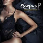 PLEASURE P  - CD WHAT ABOUT US