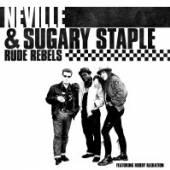 NEVILLE & SUGARY STAPLE  - CD RUDE REBELS