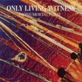 ONLY LIVING WITNESS  - VINYL PRONE MORTAL F..