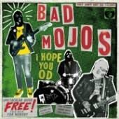 BAD MOJOS  - VINYL I HOPE YOU OD [VINYL]