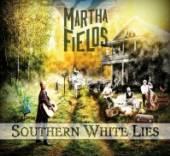 FIELDS MARTHA  - CD SOUTHERN WHITE LIES