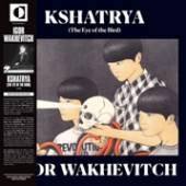 WAKHEVITCH IGOR  - CD KSHATRYA - THE EYE OF..