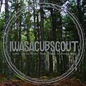 I WAS A CUB SCOUT  - VINYL I WANT YOU TO KNOW WHAT T [VINYL]